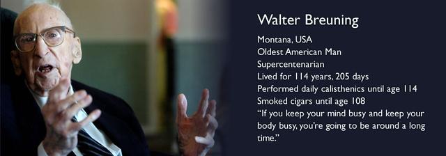 """En yaşlı Amerikan erkeği. Süperasırlık. 114 yıl, 205 gün yaşadı. 114 yaşına kadar günlük olarak beden eğitimi yaptı.108 yaşına kadar sigara içti. """"Eğer zihninizi ve bedeninizi meşgul ederseniz çok uzun bir süre etrafta olursunuz."""""""