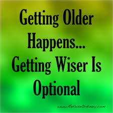 Yaşlılık başa gelir... Bilgeleşme isteğe bağlıdır
